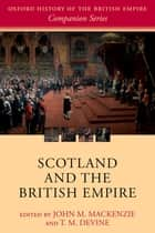Scotland and the British Empire ebook by John M. MacKenzie, T. M. Devine