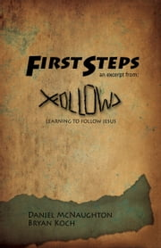 First Steps - An Excerpt from Follow: Learning to Follow Jesus ebook by Daniel McNaughton,Bryan Koch