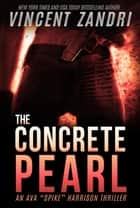 "The Concrete Pearl - A Gripping Ava ""Spike"" Harrison Thriller, #1 ebook by Vincent Zandri"