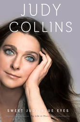 Sweet Judy Blue Eyes - My Life in Music ebook by Judy Collins