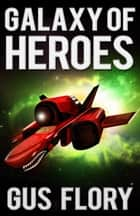 Galaxy of Heroes ebook by Gus Flory