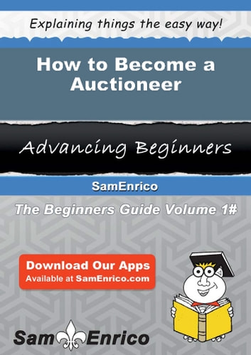 How to Become a Auctioneer - How to Become a Auctioneer ebook by Adella Beckman