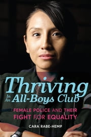 Thriving in an All-Boys Club - Female Police and Their Fight for Equality ebook by Cara Rabe-Hemp