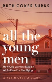 All the Young Men - How One Woman Risked It All To Care For The Dying ebook by Ruth Coker Burks