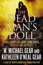 The Dead Man's Doll - A Tale of North America's Forgotten Past ebook by Kathleen O'Neal Gear, W. Michael Gear