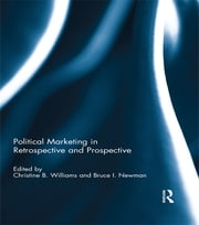 Political Marketing in Retrospective and Prospective ebook by Christine B. Williams,Bruce I. Newman