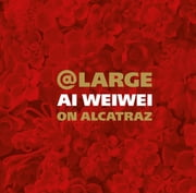 At Large - Ai Weiwei on Alcatraz ebook by David Spalding