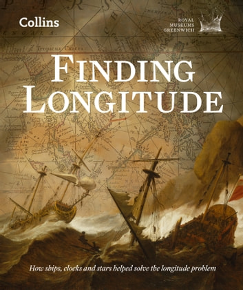 Finding Longitude: How ships, clocks and stars helped solve the longitude problem ebook by National Maritime Museum,Dunn,Rebekah Higgitt