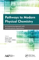 Pathways to Modern Physical Chemistry ebook by Rainer Wolf,Gennady E. Zaikov,A. K. Haghi
