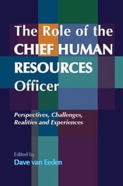 The Role of the Chief Human Resources Officer - Perspectives, Challenges, Realities and Experiences ebook by Dave van Eeden