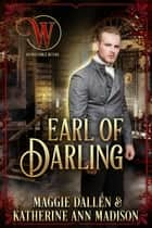 Earl of Darling - Wicked Earls' Club, #25 ebook by Maggie Dallen, Katherine Ann Madison