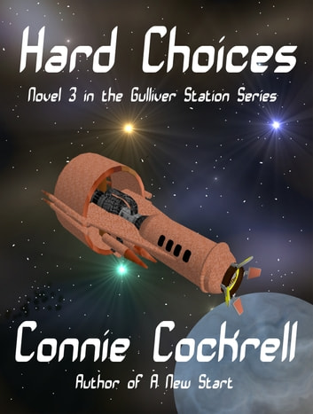 Hard Choices - Novel 3 in the Gulliver Station Series ebook by Connie Cockrell