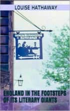 England in the Footsteps of Its Literary Giants ebook by Louise Hathaway