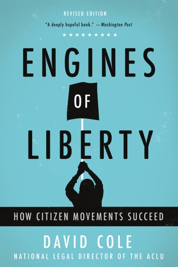 Engines of Liberty - The Power of Citizen Activists to Make Constitutional Law ebook by David Cole