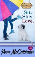 Sit. Stay. Love. - A Sweet Romantic Comedy ebook by Pam McCutcheon