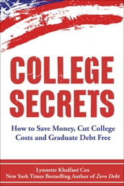 College Secrets: How to Save Money, Cut College Costs and Graduate Debt Free ebook by Lynnette Khalfani-Cox