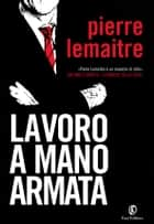 Lavoro a mano armata ebook by Pierre Lemaitre