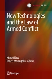 New Technologies and the Law of Armed Conflict ebook by Hitoshi Nasu,Robert McLaughlin