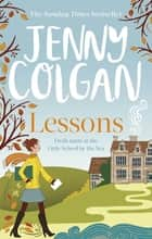 "Lessons - ""Just like Malory Towers for grown ups"" ebook by Jenny Colgan"