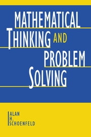 Mathematical Thinking and Problem Solving ebook by Alan H. Schoenfeld,Alan H. Sloane