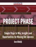 Project Phase - Simple Steps to Win, Insights and Opportunities for Maxing Out Success ebook by Gerard Blokdijk
