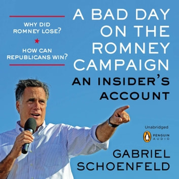 A Bad Day On the Romney Campaign - An Insider's Account audiobook by Gabriel Schoenfeld