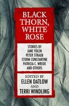 Black Thorn, White Rose eBook by Ellen Datlow, Terri Windling