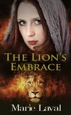 The Lion's Embrace ebook by Marie Laval