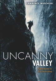 Uncanny Valley - Adventures in the Narrative ebook by Lawrence Weschler
