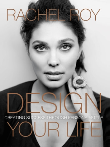 Design Your Life - Creating Success Through Personal Style ebook by Rachel Roy