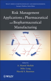 Risk Management Applications in Pharmaceutical and Biopharmaceutical Manufacturing ebook by Hamid Mollah,Harold Baseman,Mike Long