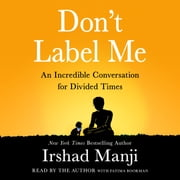 Don't Label Me - An Incredible Conversation for Divided Times audiobook by Irshad Manji