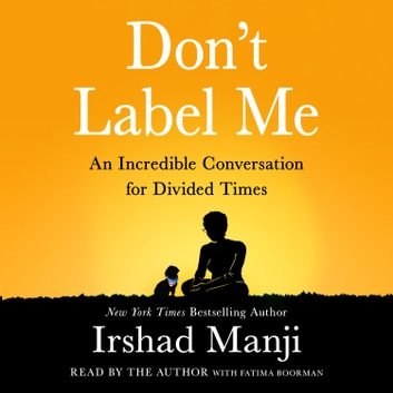 Don't Label Me - An Incredible Conversation for Divided Times livre audio by Irshad Manji