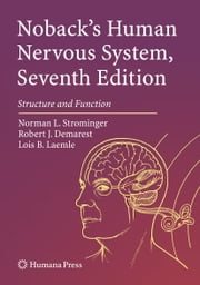 Noback's Human Nervous System, Seventh Edition - Structure and Function ebook by Norman L. Strominger,Robert J. Demarest,Lois B. Laemle