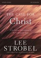 The Case for Christ Study Guide Revised Edition ebook by Lee Strobel,Garry D. Poole