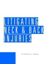 Litigating Neck and Back Injuries ebook by Michael Morse
