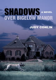 Shadows Over Bigelow Manor ebook by Judy Conlin