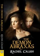 The Demon Abraxas ebook by Rachel Calish