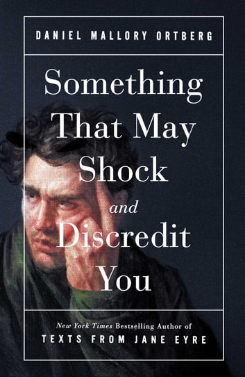 Something That May Shock and Discredit You ebook by Daniel Mallory Ortberg