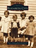 Elizabeth City ebook by John C. Scott Jr., Elizabeth City Historic Neighborhood Association