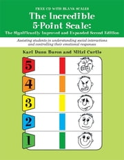 The Incredible 5-Point Scale:: The Significantly Improved and Expanded Second Edition; Assisting students in understanding social interactions and controlling their emotional responses - The Significantly Improved and Expanded Second Edition; Assisting students in understanding social interactions and controlling their emotional responses ebook by Kari Dunn Buron MS,Mitzi Beth Curtis MsEd