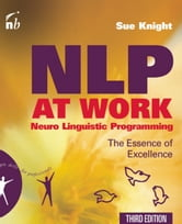 NLP at Work - The Essence of Excellence ebook by Sue Knight