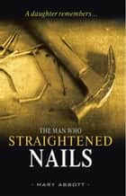 The Man Who Straightened Nails ebook by Mary Abbott
