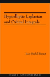 Hypoelliptic Laplacian and Orbital Integrals (AM-177) ebook by Jean-Michel Bismut
