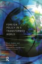 Foreign Policy In A Transformed World ebook by Mark Webber, Michael Smith