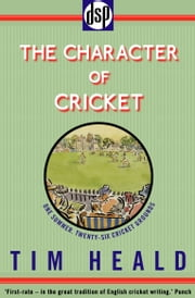 The Character of Cricket ebook by Tim Heald