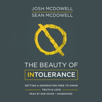 The Beauty of Intolerance - Setting a Generation Free to Know Truth & Love audiobook by Josh McDowell,Sean McDowell