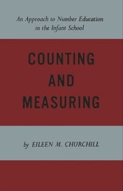 Counting and Measuring - An Approach to Number Education in the Infant School ebook by Eileen Churchill