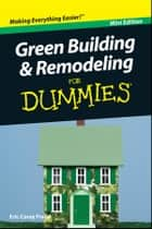 Green Building and Remodeling For Dummies, Mini Edition eBook by Eric Corey Freed