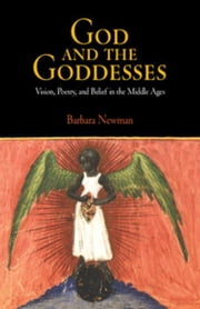 God and the Goddesses: Vision, Poetry, and Belief in the Middle Ages ebook by Newman, Barbara